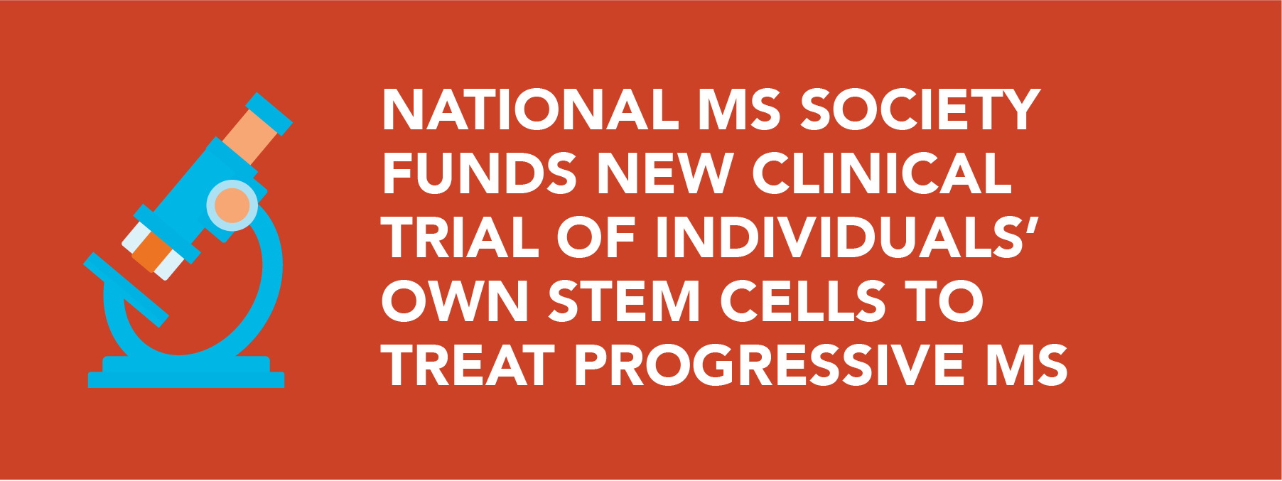 National MS Society funds new clinical trial of individuals' own stem cells to treat progressive MS